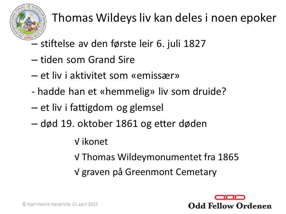 Thomas Wildeys liv kan deles i noen epoker – stiftelse av den første leir 6. juli 1827 – tiden som Grand Sire – et liv i aktivitet som «emissær» - had