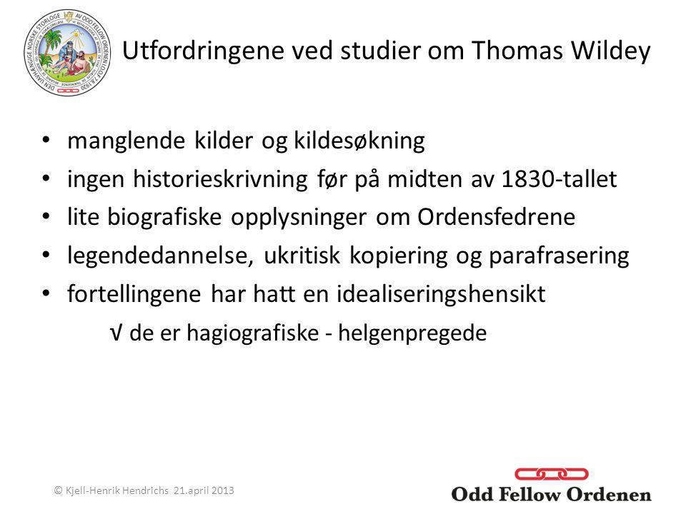 Utfordringene ved studier om Thomas Wildey manglende kilder og kildesøkning ingen historieskrivning før på midten av 1830-tallet lite biografiske oppl