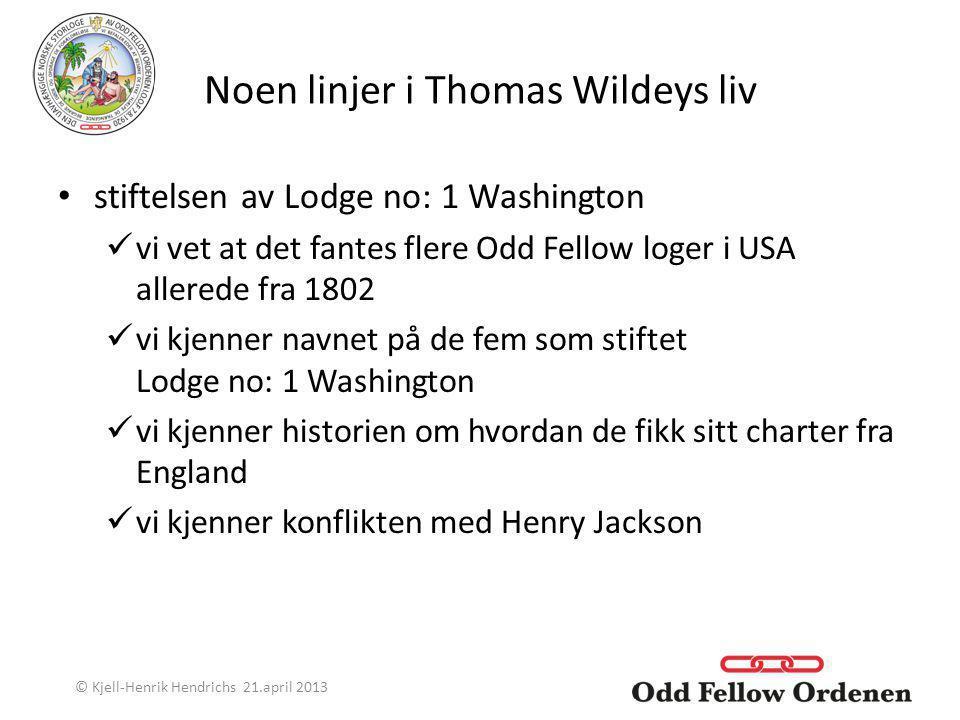 Noen linjer i Thomas Wildeys liv stiftelsen av Lodge no: 1 Washington vi vet at det fantes flere Odd Fellow loger i USA allerede fra 1802 vi kjenner n