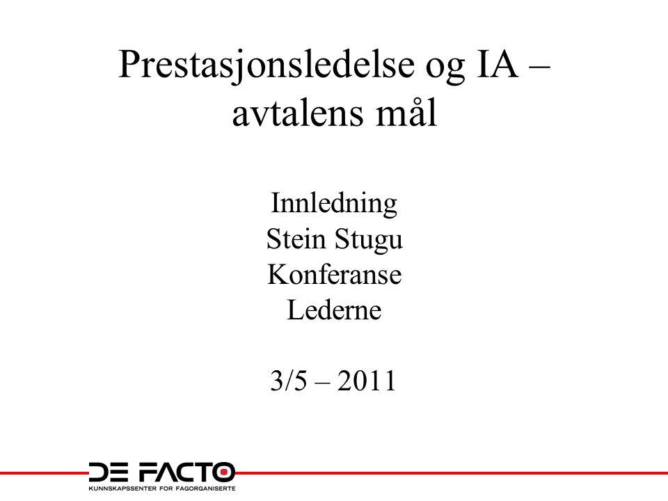 Prestasjonsledelse og IA – avtalens mål Innledning Stein Stugu Konferanse Lederne 3/5 – 2011