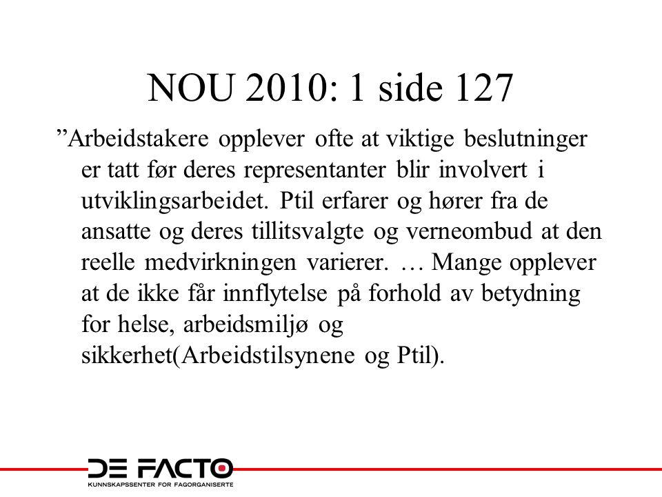 """NOU 2010: 1 side 127 """"Arbeidstakere opplever ofte at viktige beslutninger er tatt før deres representanter blir involvert i utviklingsarbeidet. Ptil e"""