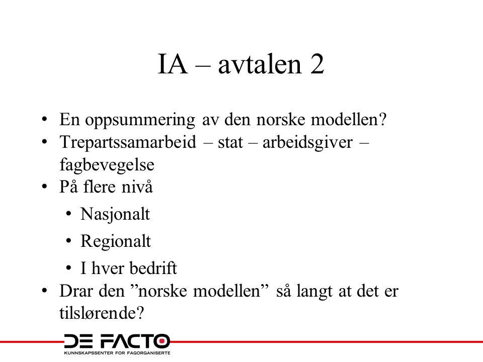 IA – avtalen 2 En oppsummering av den norske modellen? Trepartssamarbeid – stat – arbeidsgiver – fagbevegelse På flere nivå Nasjonalt Regionalt I hver