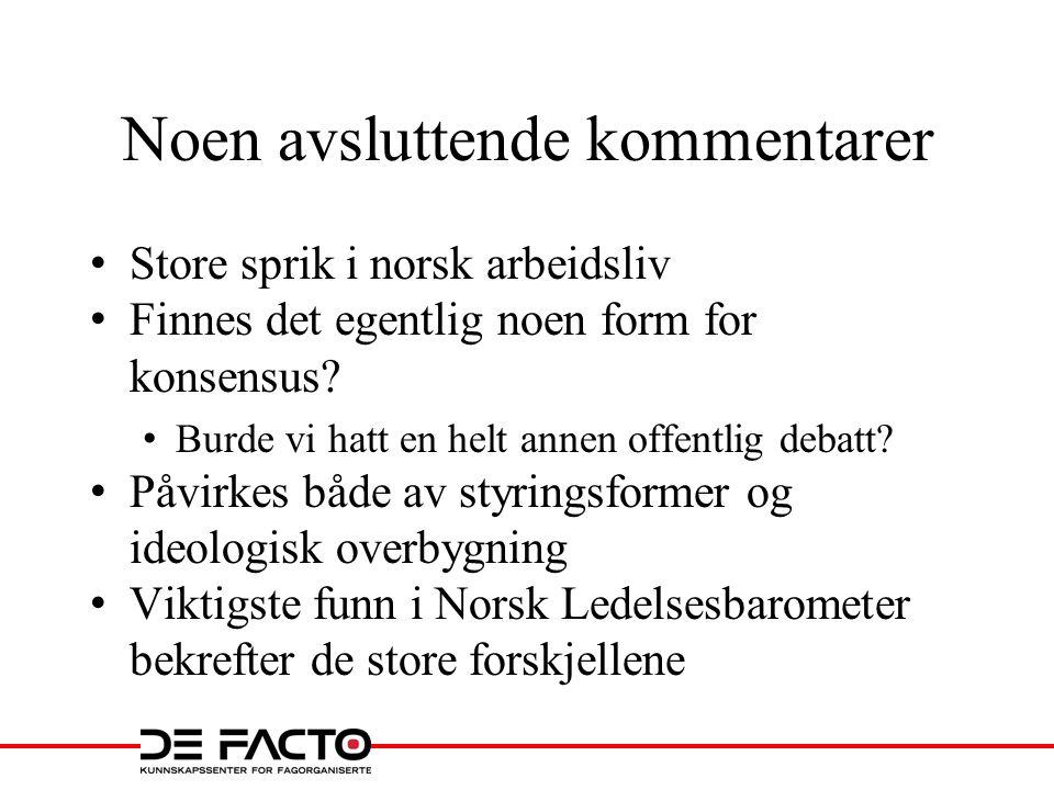 Noen avsluttende kommentarer Store sprik i norsk arbeidsliv Finnes det egentlig noen form for konsensus? Burde vi hatt en helt annen offentlig debatt?
