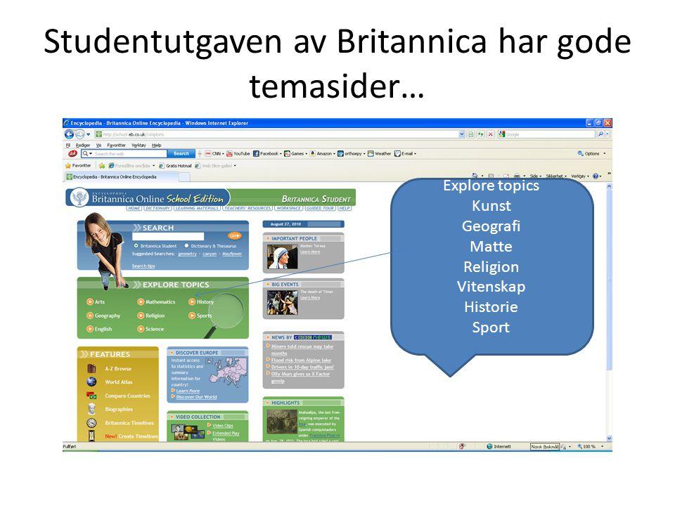 Studentutgaven av Britannica har gode temasider… Explore topics Kunst Geografi Matte Religion Vitenskap Historie Sport