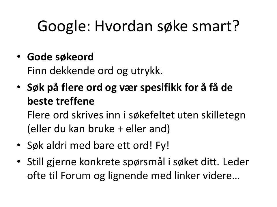 Google: Hvordan søke smart? Gode søkeord Finn dekkende ord og utrykk. Søk på flere ord og vær spesifikk for å få de beste treffene Flere ord skrives i