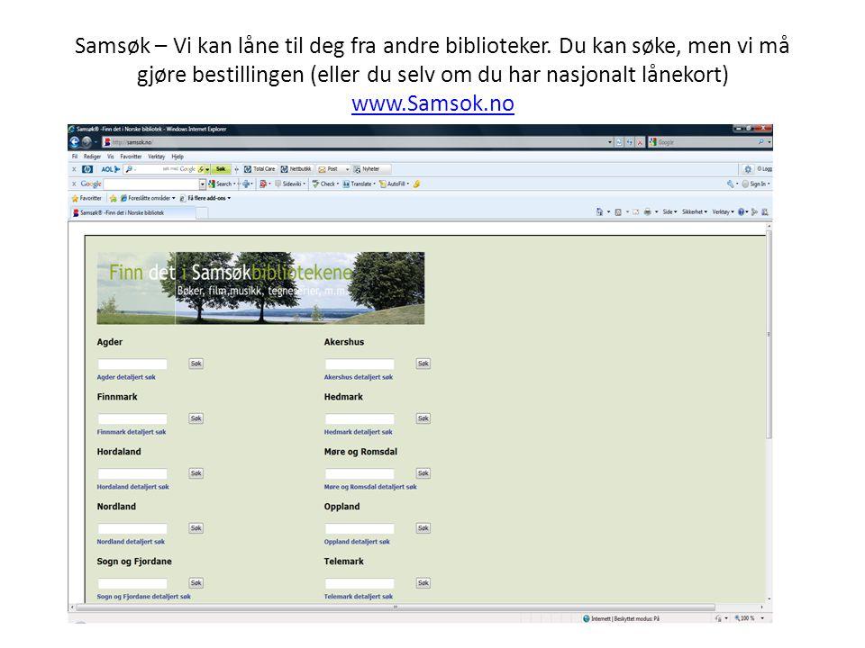 Samsøk – Vi kan låne til deg fra andre biblioteker. Du kan søke, men vi må gjøre bestillingen (eller du selv om du har nasjonalt lånekort) www.Samsok.