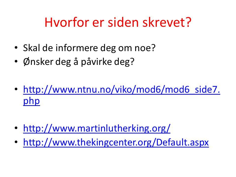 Hvorfor er siden skrevet? Skal de informere deg om noe? Ønsker deg å påvirke deg? http://www.ntnu.no/viko/mod6/mod6_side7. php http://www.ntnu.no/viko
