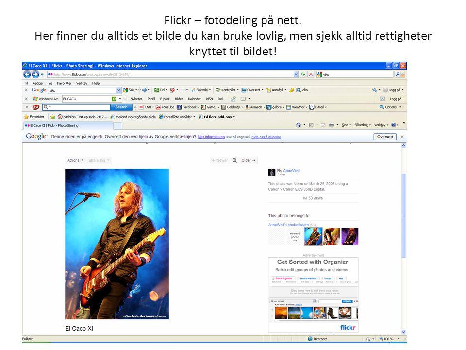 Flickr – fotodeling på nett. Her finner du alltids et bilde du kan bruke lovlig, men sjekk alltid rettigheter knyttet til bildet!