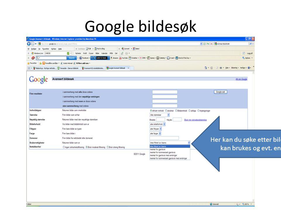 Google bildesøk Her kan du søke etter bilder som kan brukes og evt. endres