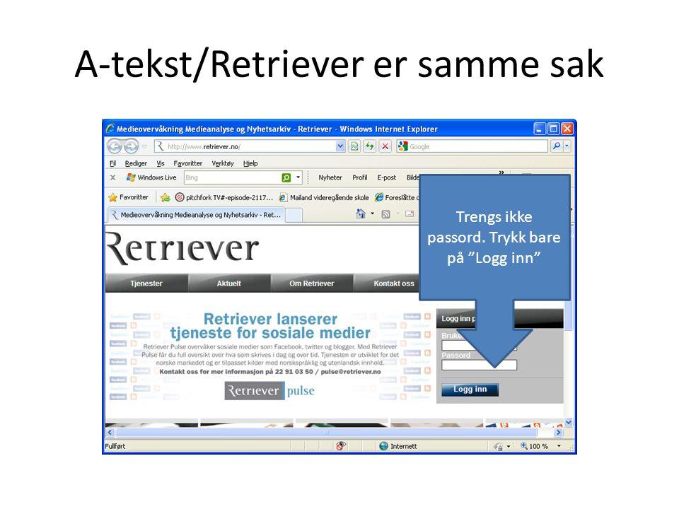 """A-tekst/Retriever er samme sak Trengs ikke passord. Trykk bare på """"Logg inn"""""""