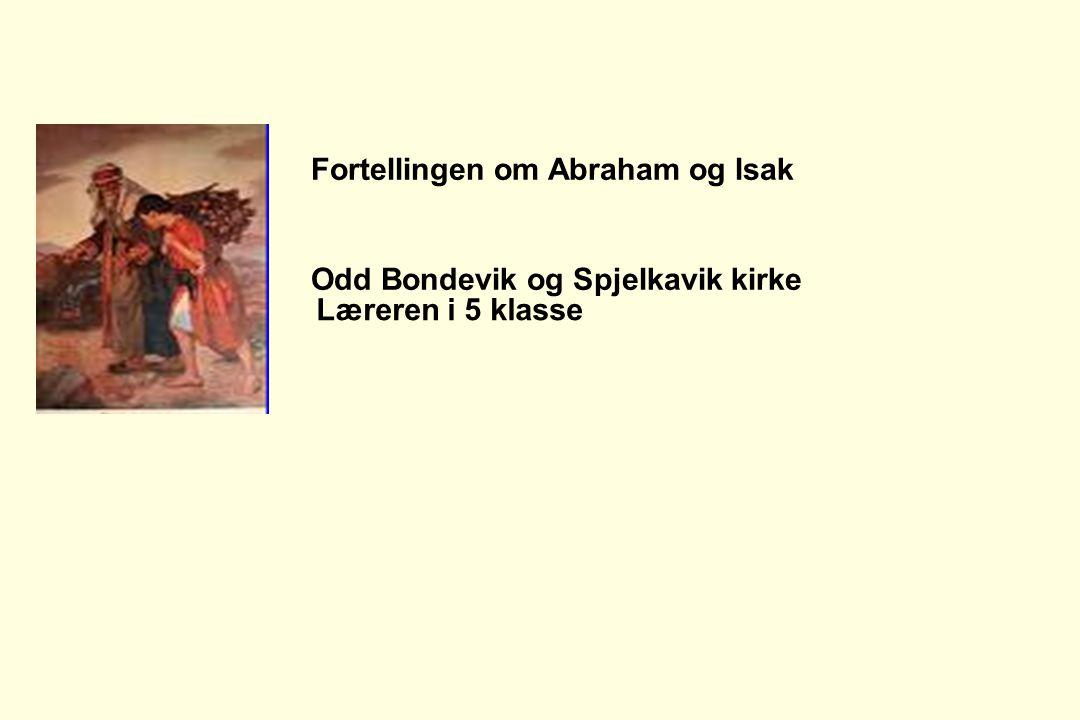 Fortellingen om Abraham og Isak Odd Bondevik og Spjelkavik kirke Læreren i 5 klasse