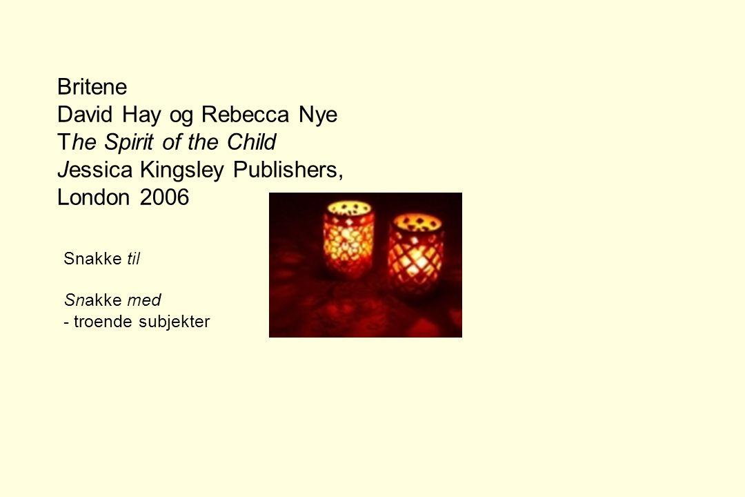 Britene David Hay og Rebecca Nye The Spirit of the Child Jessica Kingsley Publishers, London 2006 Snakke til Snakke med - troende subjekter