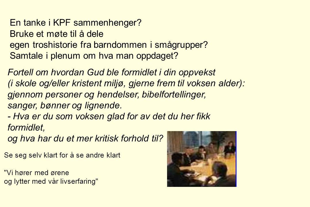 En tanke i KPF sammenhenger? Bruke et møte til å dele egen troshistorie fra barndommen i smågrupper? Samtale i plenum om hva man oppdaget? Fortell om