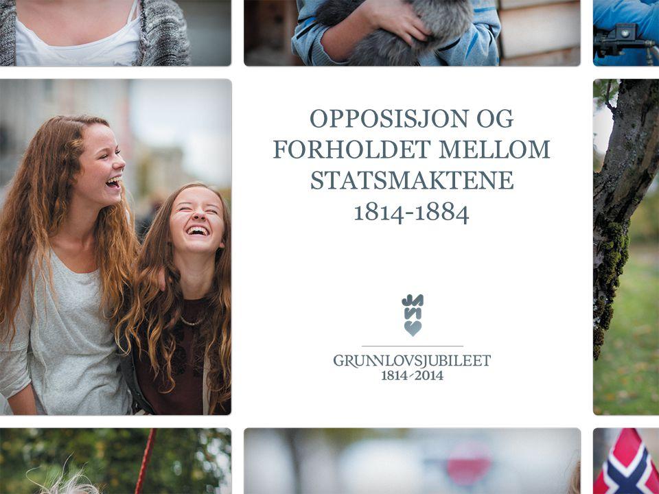 OPPOSISJON OG FORHOLDET MELLOM STATSMAKTENE 1814-1884