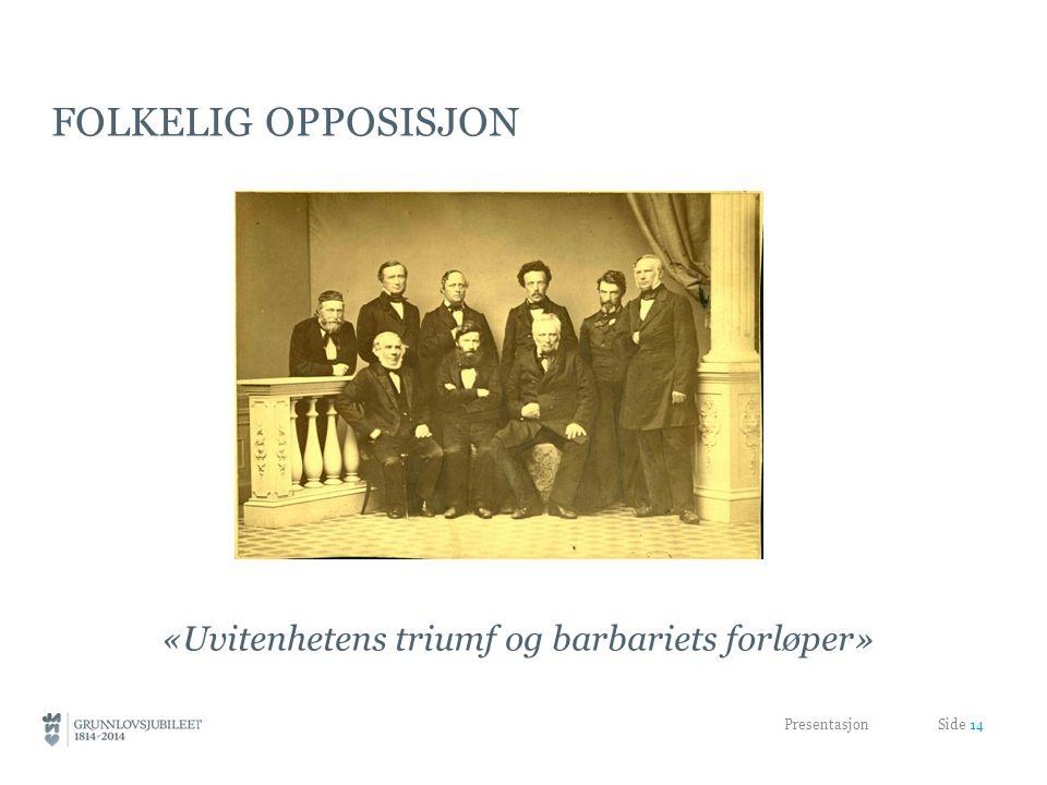 FOLKELIG OPPOSISJON «Uvitenhetens triumf og barbariets forløper» Presentasjon Side 14