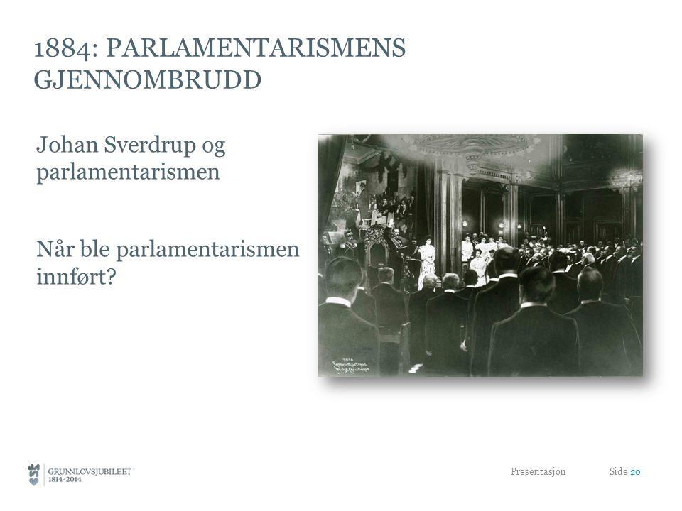 1884: PARLAMENTARISMENS GJENNOMBRUDD Johan Sverdrup og parlamentarismen Når ble parlamentarismen innført.
