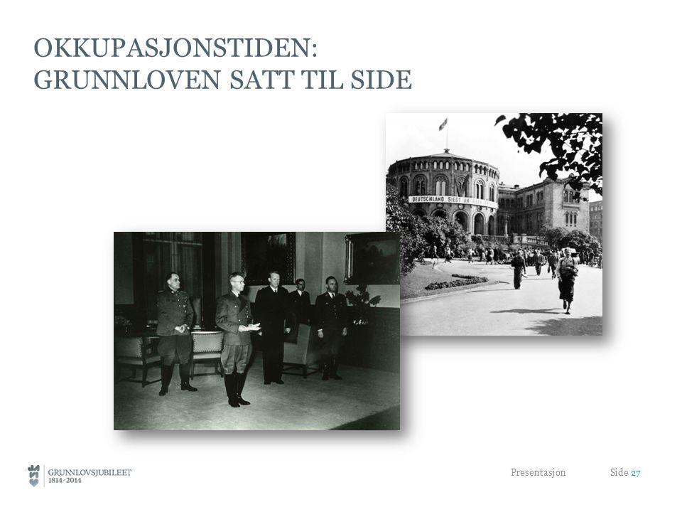 OKKUPASJONSTIDEN: GRUNNLOVEN SATT TIL SIDE Presentasjon Side 27