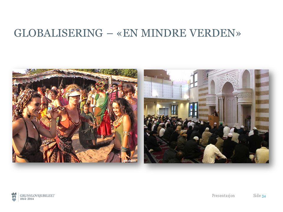 GLOBALISERING – «EN MINDRE VERDEN» Presentasjon Side 34