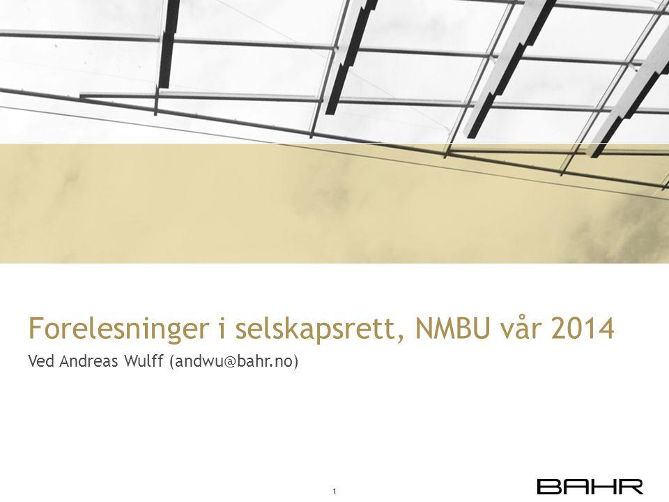 Forelesninger i selskapsrett, NMBU vår 2014 Ved Andreas Wulff (andwu@bahr.no) 1