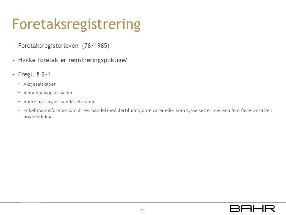 Foretaksregistrering - Foretaksregisterloven (78/1985) - Hvilke foretak er registreringspliktige? - Fregl. § 2-1 Aksjeselskaper Allmennaksjeselskaper