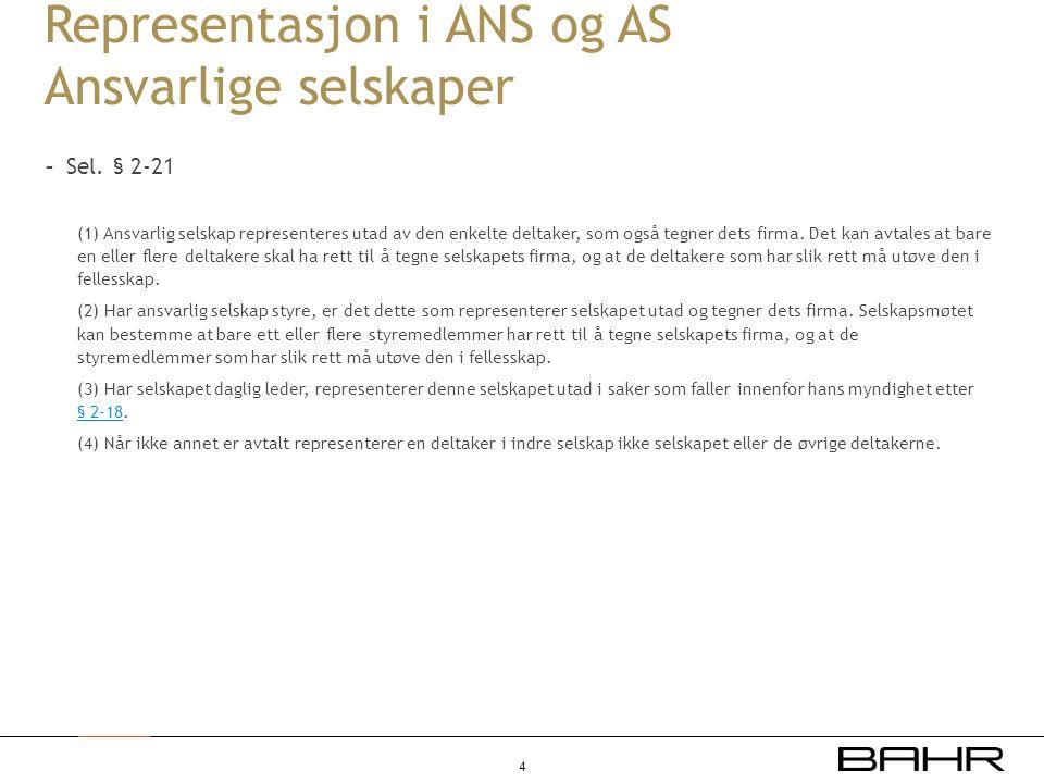 Representasjon i ANS og AS Ansvarlige selskaper - Sel. § 2-21 (1) Ansvarlig selskap representeres utad av den enkelte deltaker, som også tegner dets f