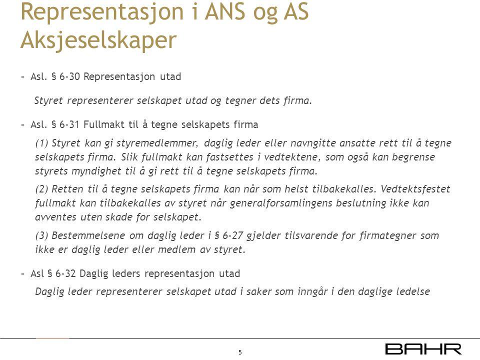 Representasjon i ANS og AS Aksjeselskaper - Asl. § 6-30 Representasjon utad Styret representerer selskapet utad og tegner dets firma. - Asl. § 6-31 Fu