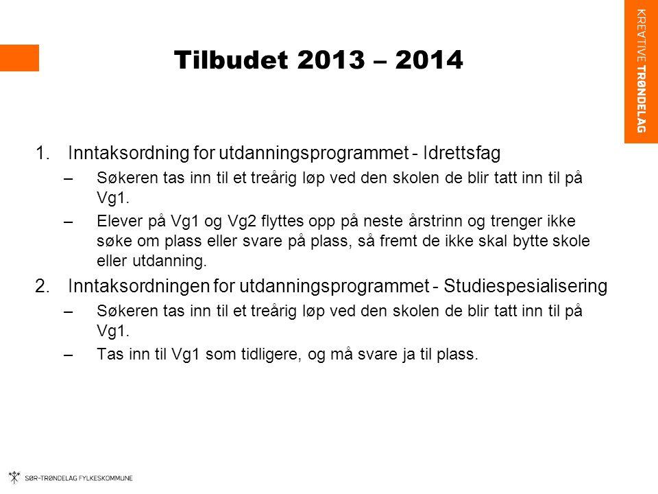 Tilbudet 2013 – 2014 1.Inntaksordning for utdanningsprogrammet - Idrettsfag –Søkeren tas inn til et treårig løp ved den skolen de blir tatt inn til på Vg1.