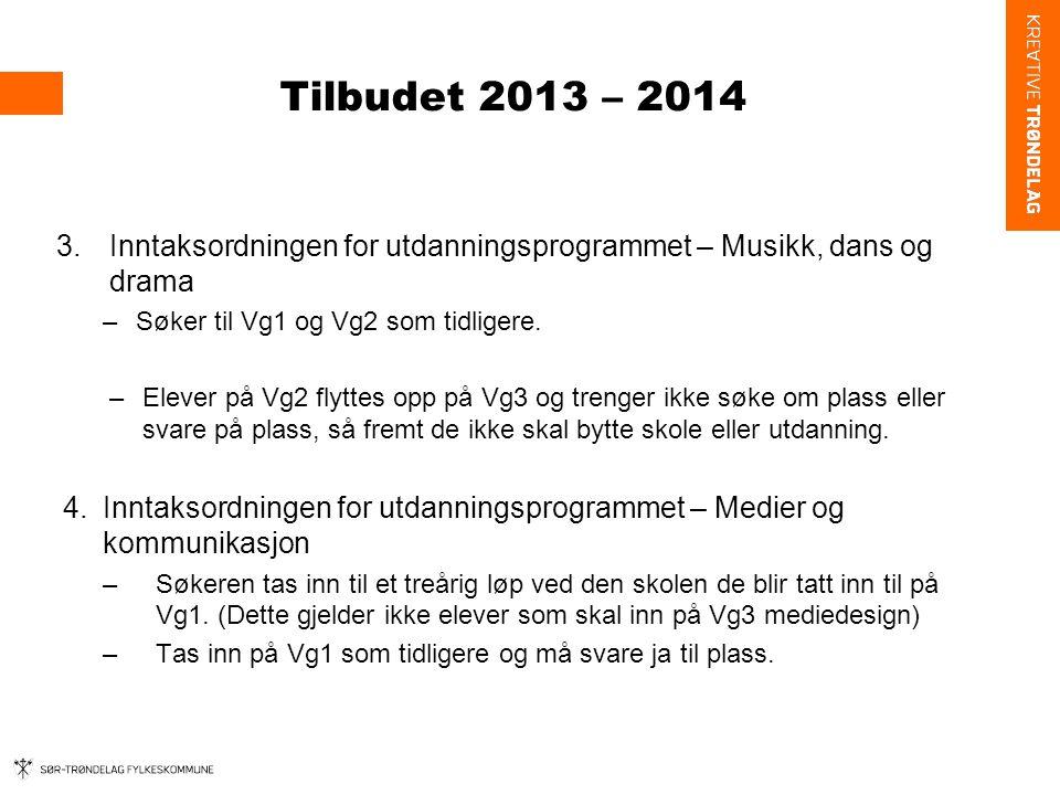 Tilbudet 2013 – 2014 3.Inntaksordningen for utdanningsprogrammet – Musikk, dans og drama –Søker til Vg1 og Vg2 som tidligere.