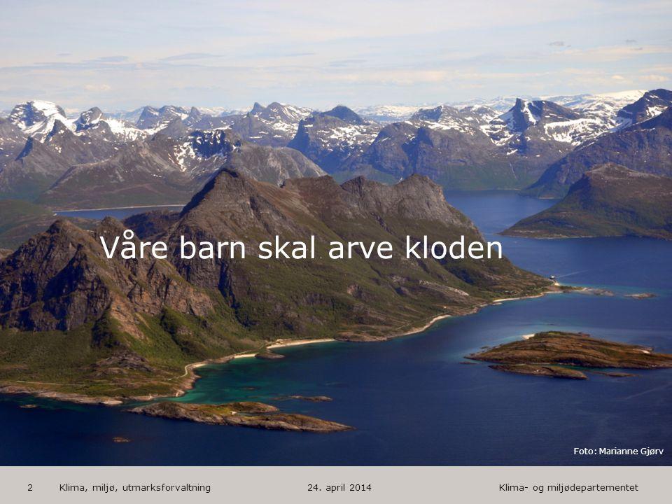 Klima- og miljødepartementet Norsk mal: Startside med bilde HUSK: krediter fotograf om det brukes bilde 2 Foto: Marianne Gjørv Våre barn skal arve klo