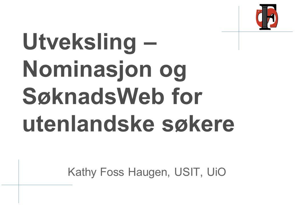 Utveksling – Nominasjon og SøknadsWeb for utenlandske søkere Kathy Foss Haugen, USIT, UiO