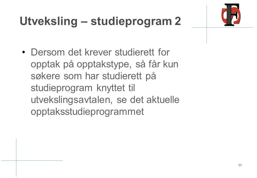 Utveksling – studieprogram 2 Dersom det krever studierett for opptak på opptakstype, så får kun søkere som har studierett på studieprogram knyttet til