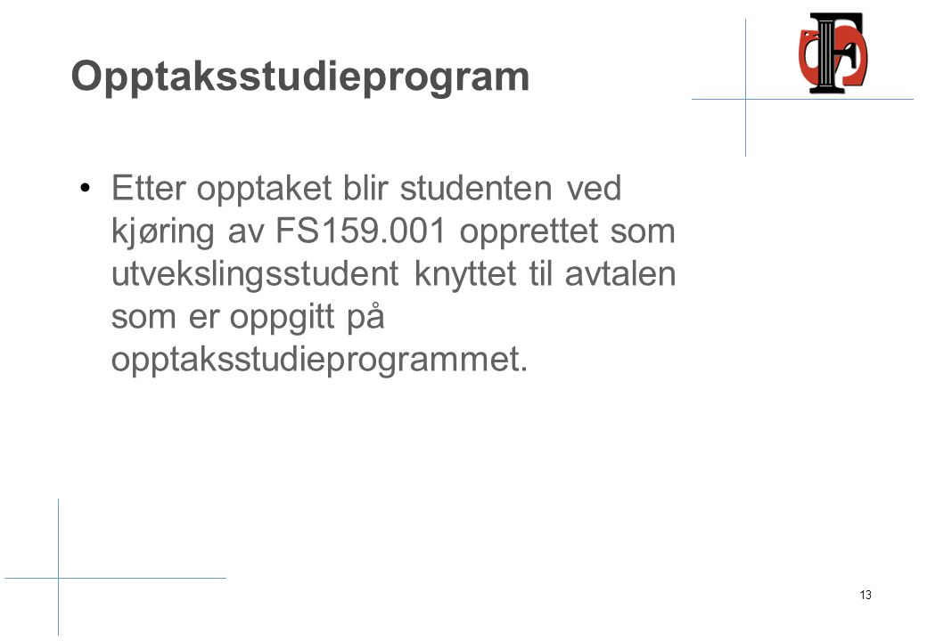 Opptaksstudieprogram Etter opptaket blir studenten ved kjøring av FS159.001 opprettet som utvekslingsstudent knyttet til avtalen som er oppgitt på opp