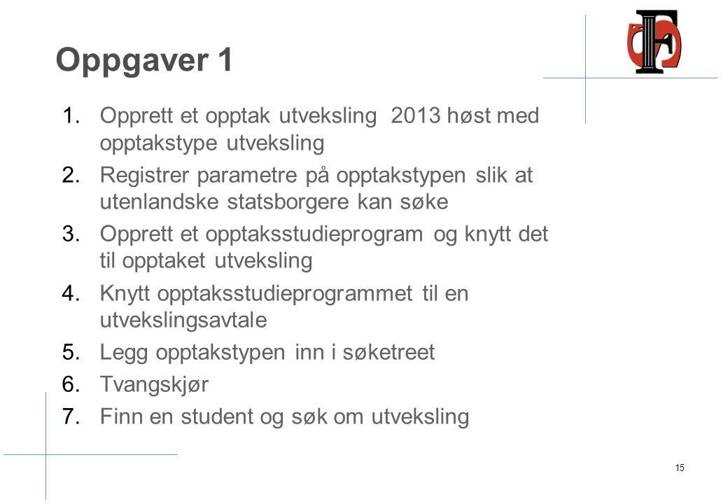 Oppgaver 1 1.Opprett et opptak utveksling 2013 høst med opptakstype utveksling 2.Registrer parametre på opptakstypen slik at utenlandske statsborgere