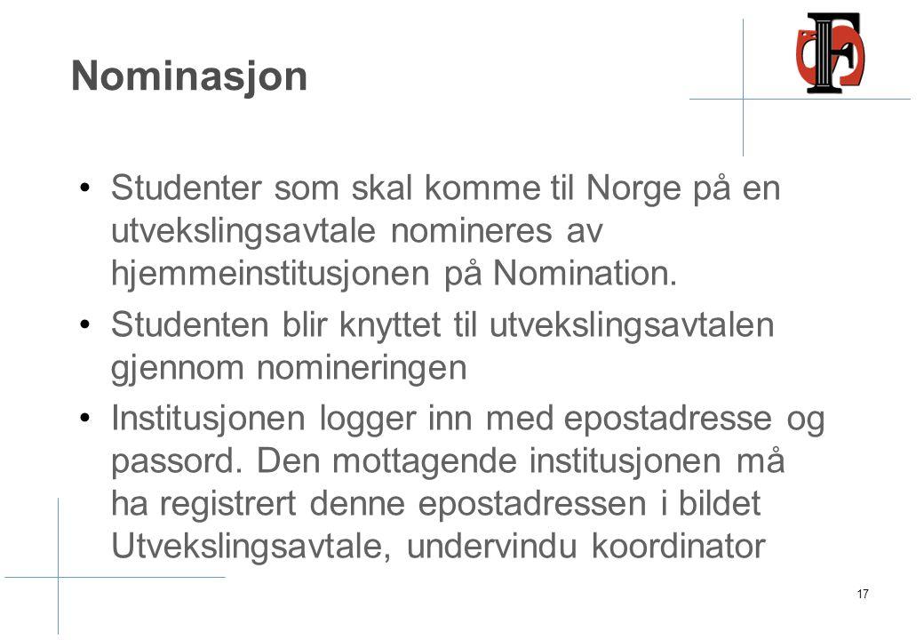 Nominasjon Studenter som skal komme til Norge på en utvekslingsavtale nomineres av hjemmeinstitusjonen på Nomination. Studenten blir knyttet til utvek
