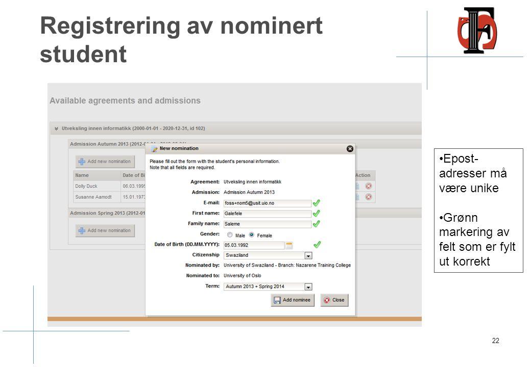 Registrering av nominert student 22 Epost- adresser må være unike Grønn markering av felt som er fylt ut korrekt