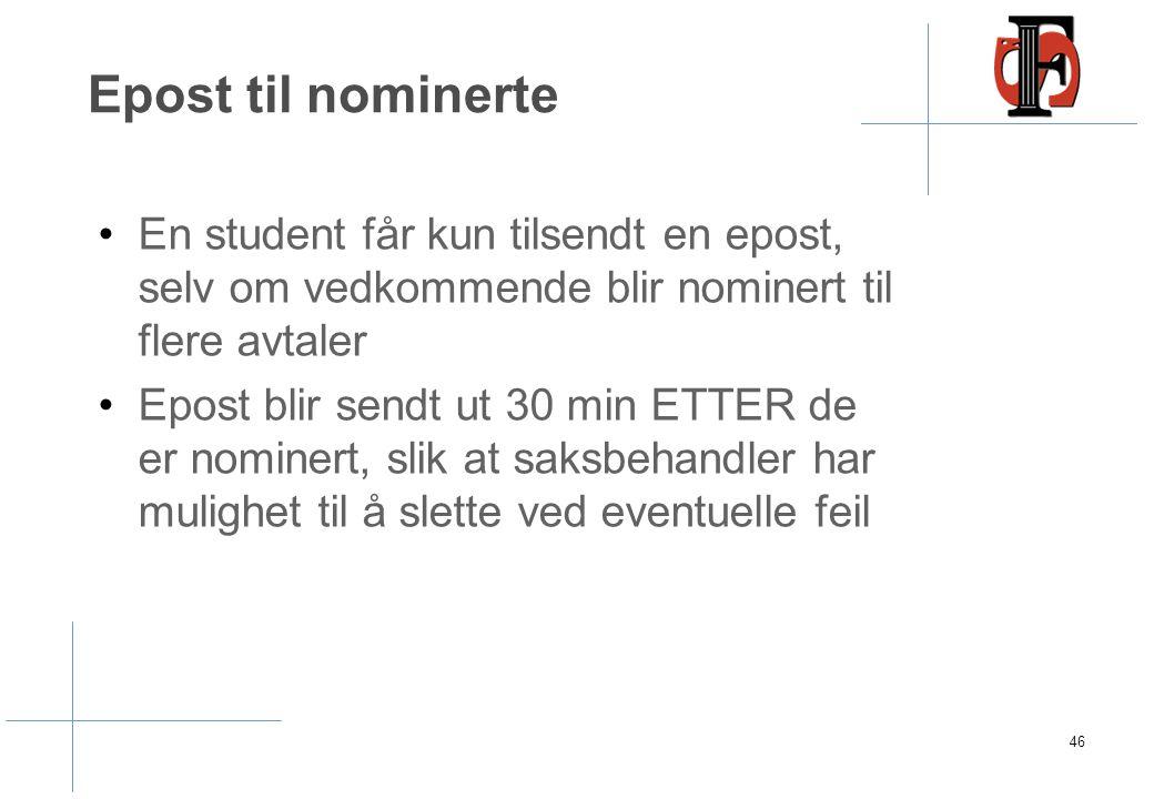 Epost til nominerte En student får kun tilsendt en epost, selv om vedkommende blir nominert til flere avtaler Epost blir sendt ut 30 min ETTER de er nominert, slik at saksbehandler har mulighet til å slette ved eventuelle feil 46