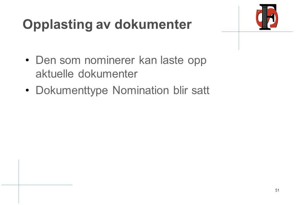 Opplasting av dokumenter Den som nominerer kan laste opp aktuelle dokumenter Dokumenttype Nomination blir satt 51