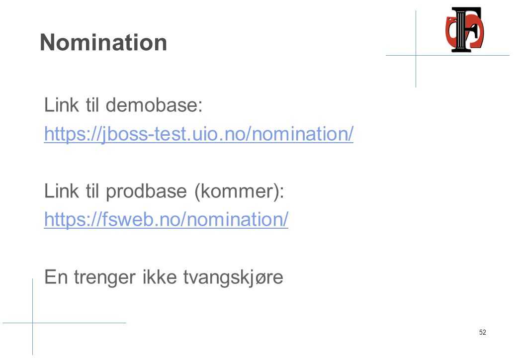 Nomination Link til demobase: https://jboss-test.uio.no/nomination/ Link til prodbase (kommer): https://fsweb.no/nomination/ En trenger ikke tvangskjø