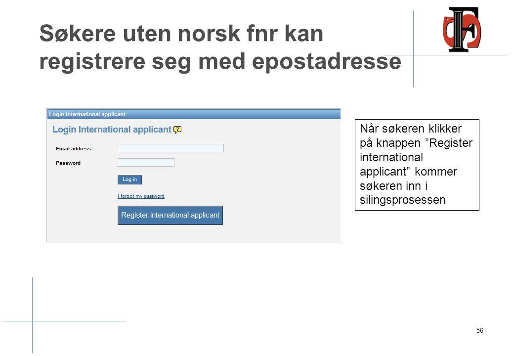 """Søkere uten norsk fnr kan registrere seg med epostadresse 56 Når søkeren klikker på knappen """"Register international applicant"""" kommer søkeren inn i si"""