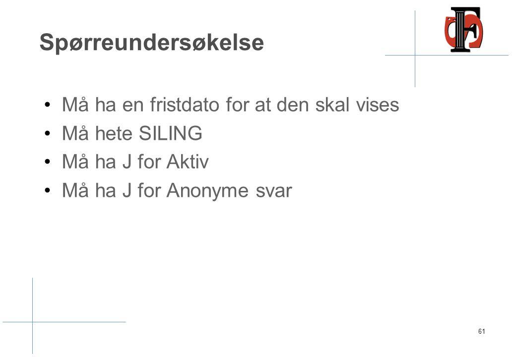 Spørreundersøkelse Må ha en fristdato for at den skal vises Må hete SILING Må ha J for Aktiv Må ha J for Anonyme svar 61