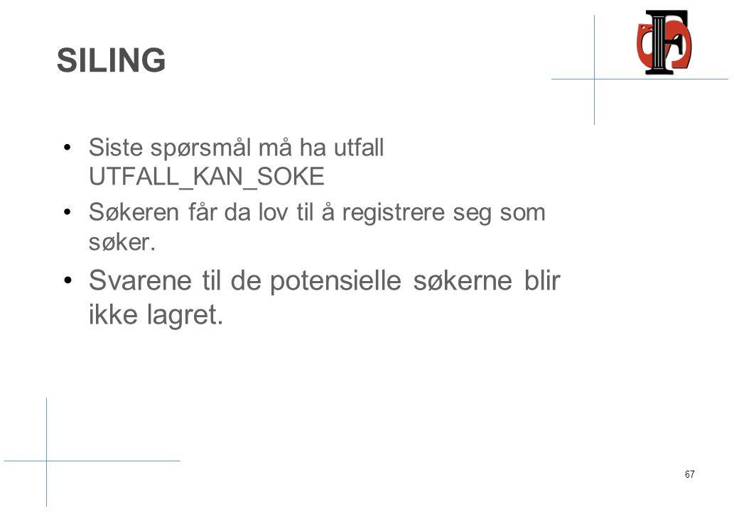 SILING Siste spørsmål må ha utfall UTFALL_KAN_SOKE Søkeren får da lov til å registrere seg som søker. Svarene til de potensielle søkerne blir ikke lag