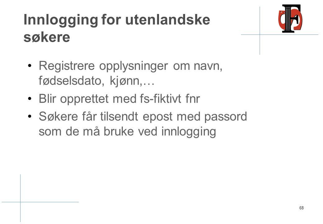 Innlogging for utenlandske søkere Registrere opplysninger om navn, fødselsdato, kjønn,… Blir opprettet med fs-fiktivt fnr Søkere får tilsendt epost med passord som de må bruke ved innlogging 68