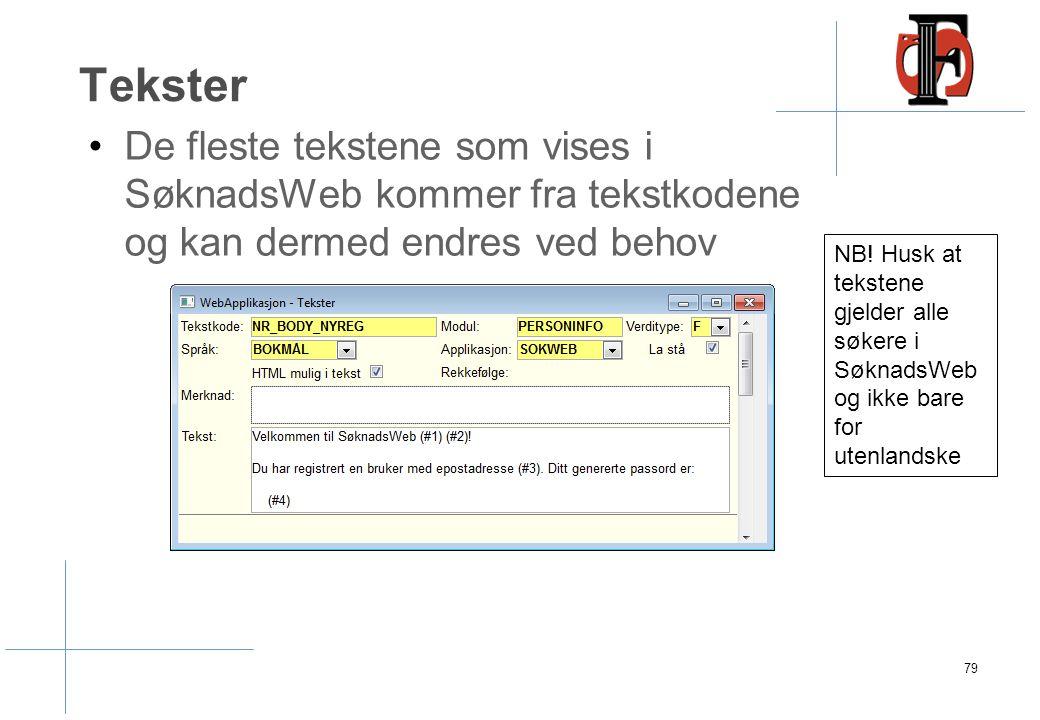 Tekster De fleste tekstene som vises i SøknadsWeb kommer fra tekstkodene og kan dermed endres ved behov 79 NB! Husk at tekstene gjelder alle søkere i