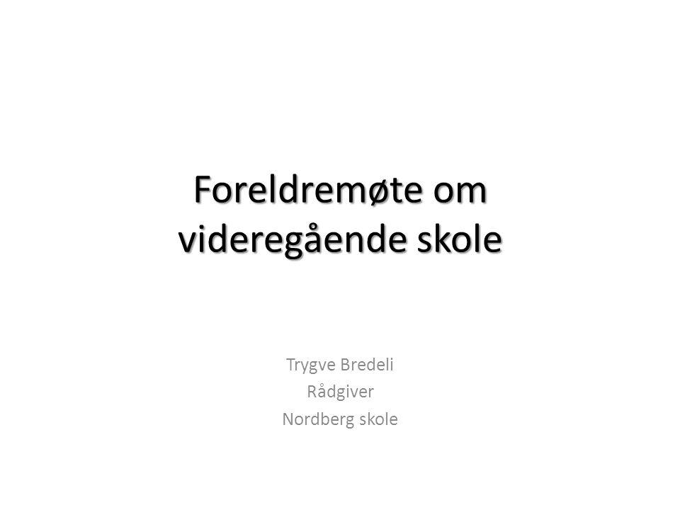 Foreldremøte om videregående skole Trygve Bredeli Rådgiver Nordberg skole