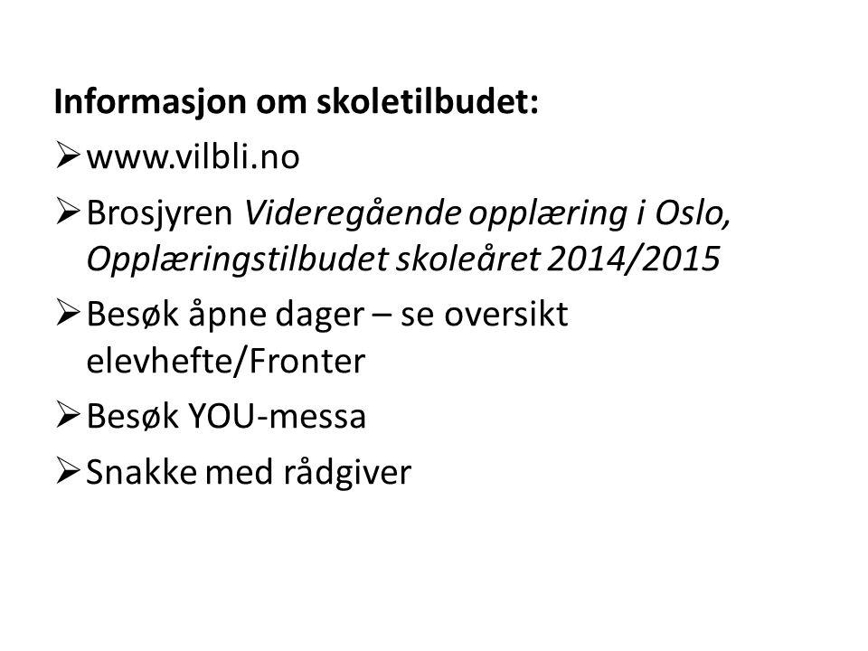 Informasjon om skoletilbudet:  www.vilbli.no  Brosjyren Videregående opplæring i Oslo, Opplæringstilbudet skoleåret 2014/2015  Besøk åpne dager – s
