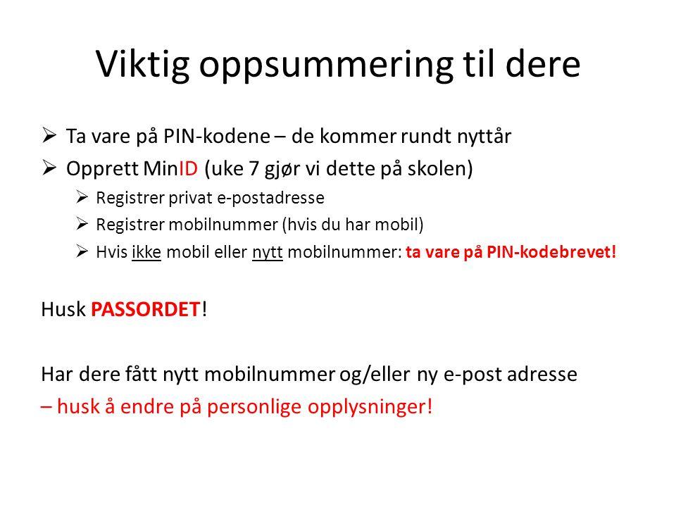 Viktig oppsummering til dere  Ta vare på PIN-kodene – de kommer rundt nyttår  Opprett MinID (uke 7 gjør vi dette på skolen)  Registrer privat e-pos