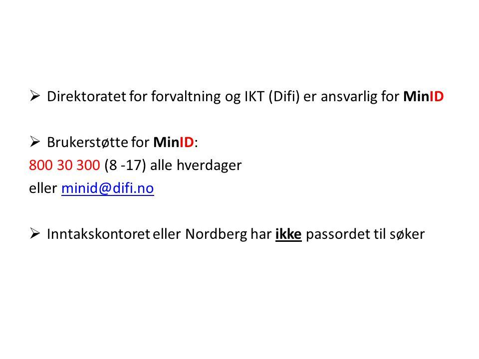  Direktoratet for forvaltning og IKT (Difi) er ansvarlig for MinID  Brukerstøtte for MinID: 800 30 300 (8 -17) alle hverdager eller minid@difi.nominid@difi.no  Inntakskontoret eller Nordberg har ikke passordet til søker