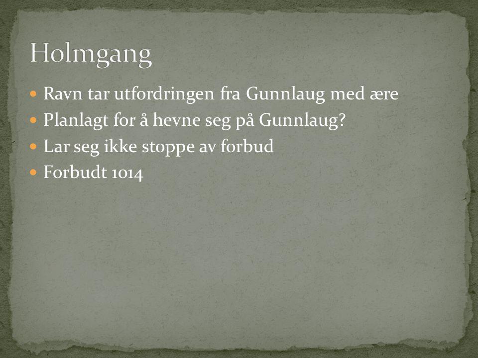 Ravn tar utfordringen fra Gunnlaug med ære Planlagt for å hevne seg på Gunnlaug? Lar seg ikke stoppe av forbud Forbudt 1014