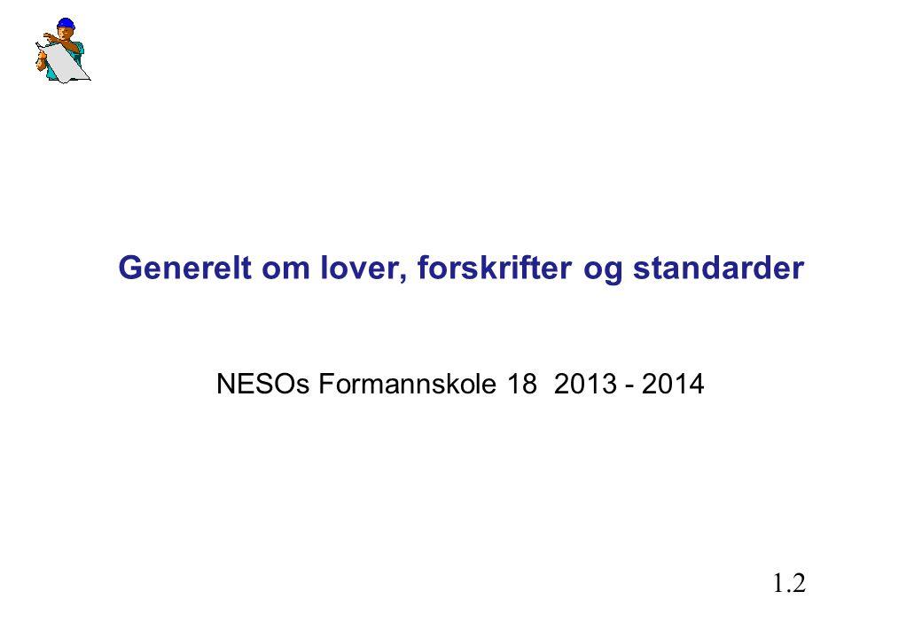 Generelt om lover, forskrifter og standarder NESOs Formannskole 18 2013 - 2014 1.2