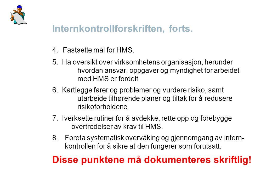 Internkontrollforskriften, forts. 4. Fastsette mål for HMS. 5. Ha oversikt over virksomhetens organisasjon, herunder hvordan ansvar, oppgaver og myndi